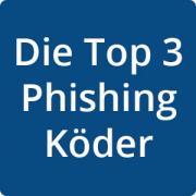 Die Top 3 Phishing Köder