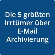 5 Irrtümer über E-Mail-Archivierung